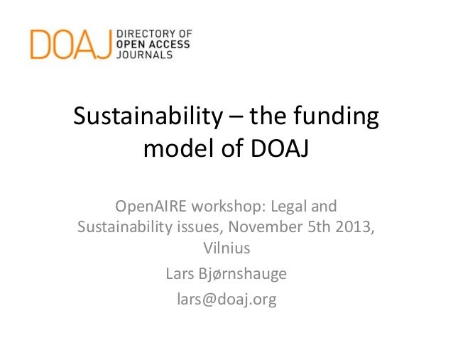 Sustainability – the funding model of DOAJ OpenAIRE workshop: Legal and Sustainability issues, November 5th 2013, Vilnius ...