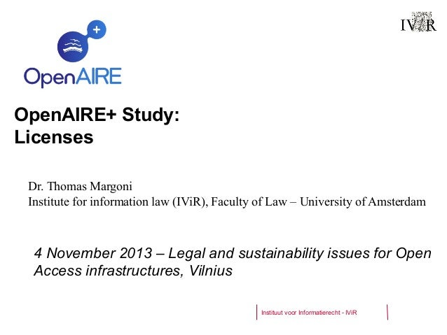 OpenAIRE+ Study: Licenses Dr. Thomas Margoni Institute for information law (IViR), Faculty of Law – University of Amsterda...