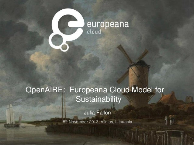 <add introduction why we need a cloud/digital public space  OpenAIRE: Europeana Cloud Model for Sustainability Julia Fallo...