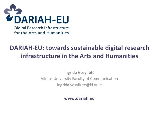 DARIAH-EU: towards sustainable digital research infrastructure in the Arts and Humanities Ingrida Vosyliūtė Vilnius Univer...