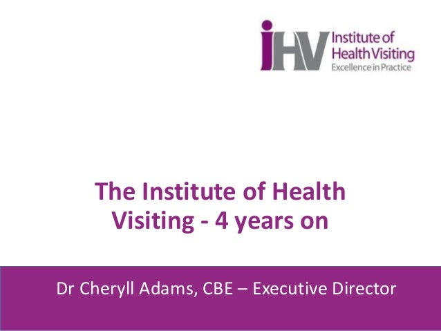 The Institute of Health Visiting - 4 years on Dr Cheryll Adams, CBE – Executive Director