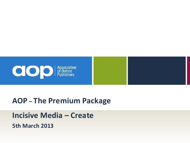 AOP – The Premium PackageIncisive Media – Create5th March 2013