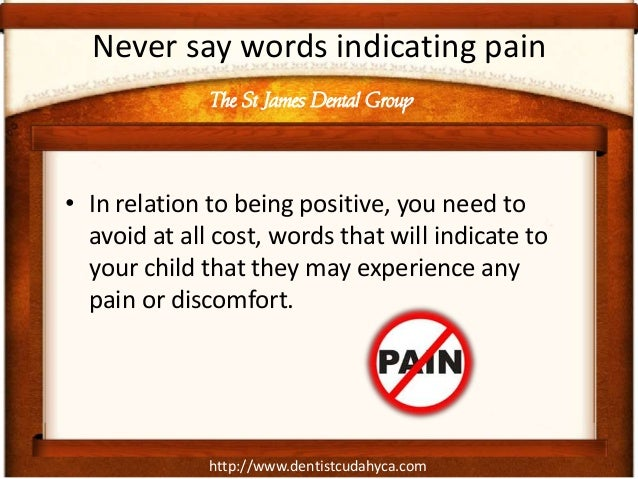 http://www.dentistcudahyca.comNever say words indicating pain• In relation to being positive, you need toavoid at all cost...