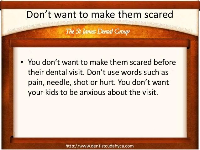 http://www.dentistcudahyca.comDon't want to make them scared• You don't want to make them scared beforetheir dental visit....