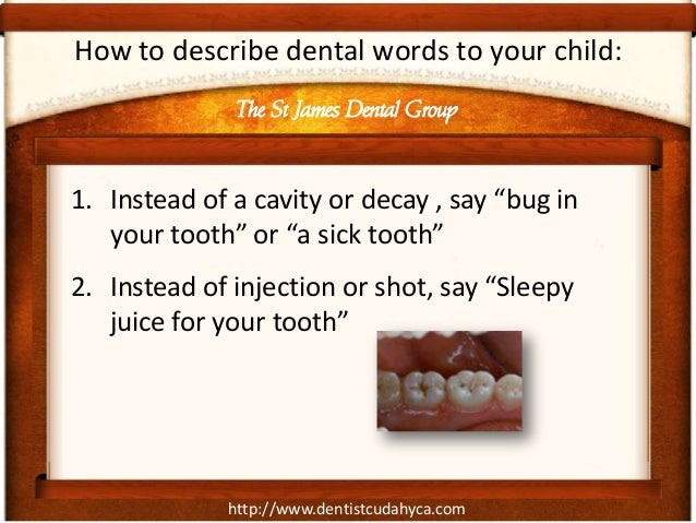 """http://www.dentistcudahyca.comHow to describe dental words to your child:1. Instead of a cavity or decay , say """"bug inyour..."""