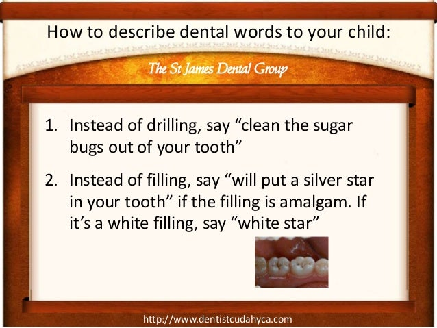 """http://www.dentistcudahyca.comHow to describe dental words to your child:1. Instead of drilling, say """"clean the sugarbugs ..."""