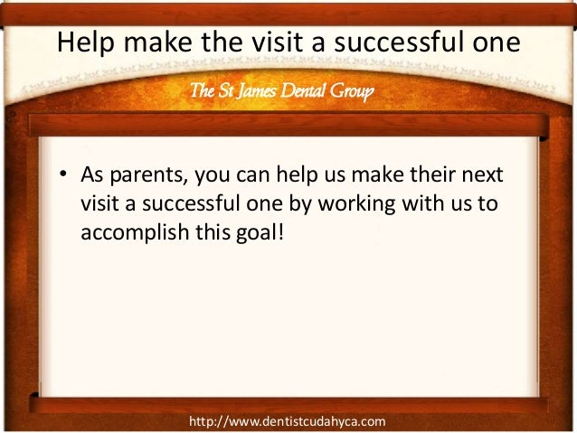 http://www.dentistcudahyca.comHelp make the visit a successful one• As parents, you can help us make their nextvisit a suc...