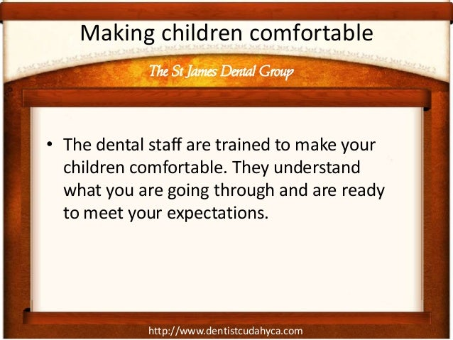 http://www.dentistcudahyca.comMaking children comfortable• The dental staff are trained to make yourchildren comfortable. ...