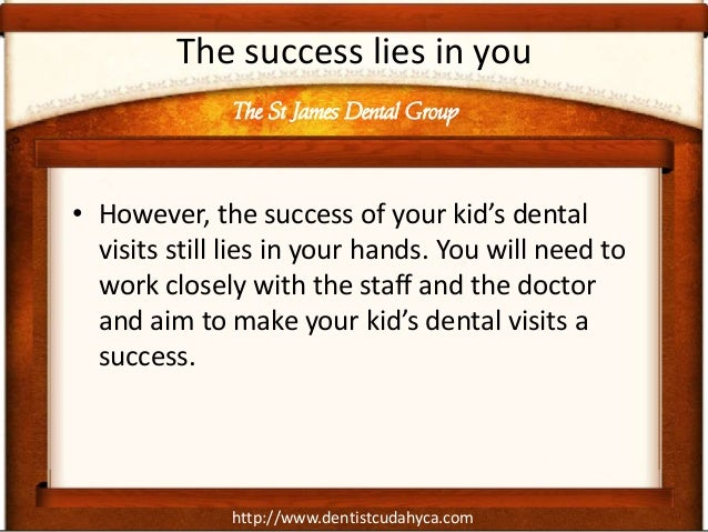 http://www.dentistcudahyca.comThe success lies in you• However, the success of your kid's dentalvisits still lies in your ...