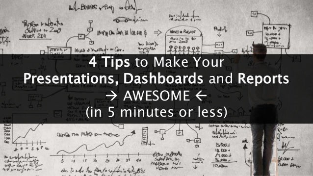 [all.the.work.things] 4 Tips to Make Your Presentations, Dashboards and Reports  AWESOME  (in 5 minutes or less)