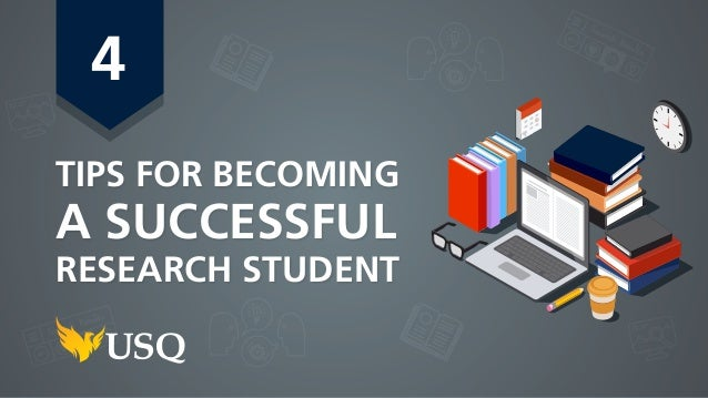 4 TIPS FOR BECOMING A SUCCESSFUL RESEARCH STUDENT