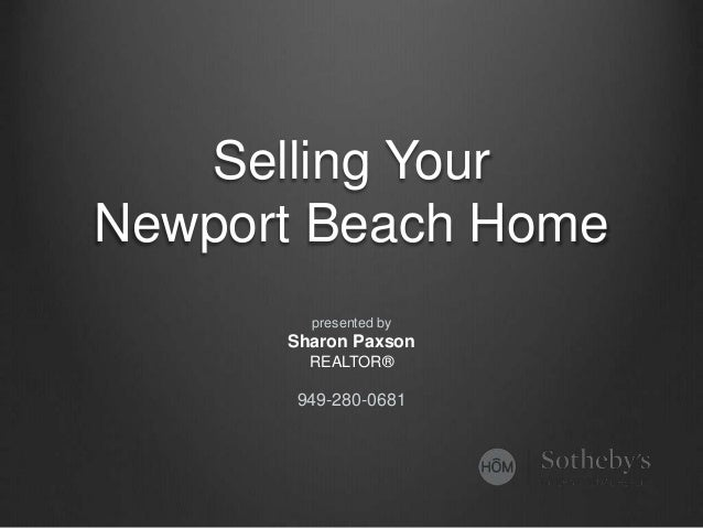 Selling Your  Newport Beach Home  presented by  Sharon Paxson  REALTOR®  949-280-0681