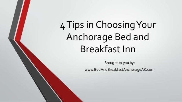 4Tips in ChoosingYourAnchorage Bed andBreakfast InnBrought to you by:www.BedAndBreakfastAnchorageAK.com