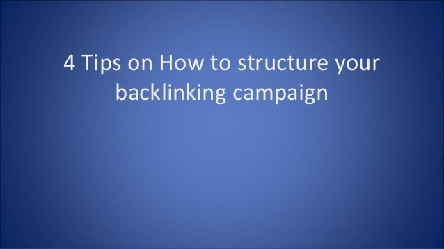 4 Tips on How to structure your backlinking campaign
