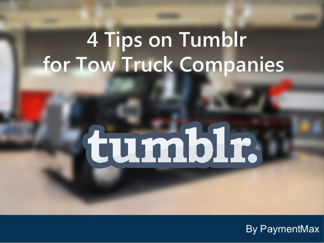 4 Tips on Tumblr for Tow Truck Companies 4 Easy Ways to Use Pinterest For Towing Companies  By PaymentMax