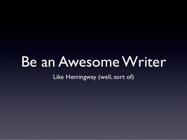 Be an Awesome WriterLike Hemingway (well, sort of)
