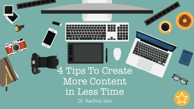 4 Tips To Create More Content in Less Time Dr.Rachna Jain