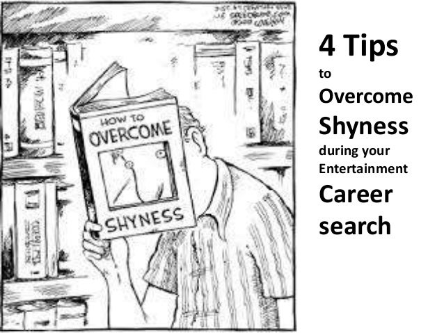 4 Tips to  Overcome  Shyness during your Entertainment  Career search