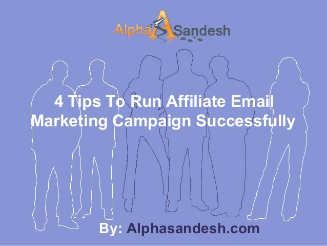 4 Tips To Run Affiliate EmailMarketing Campaign SuccessfullyBy: Alphasandesh.com