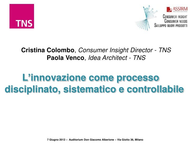 Cristina Colombo, Consumer Insight Director - TNS            Paola Venco, Idea Architect - TNS    L'innovazione come proce...