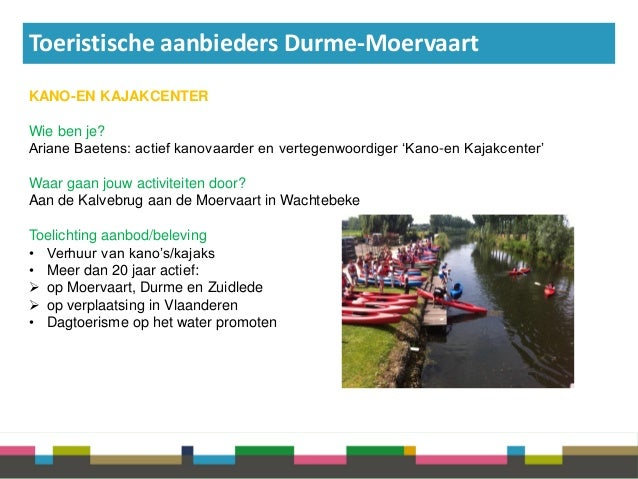 Toeristische aanbieders Durme-Moervaart KANO-EN KAJAKCENTER Wie ben je? Ariane Baetens: actief kanovaarder en vertegenwoor...