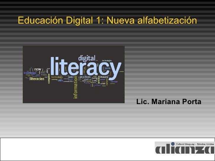 Educación Digital 1: Nueva alfabetización Lic. Mariana Porta