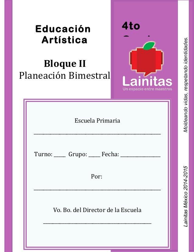 4to Grado Educación Artística Bloque II Planeación Bimestral Escuela Primaria ____________________________________________...