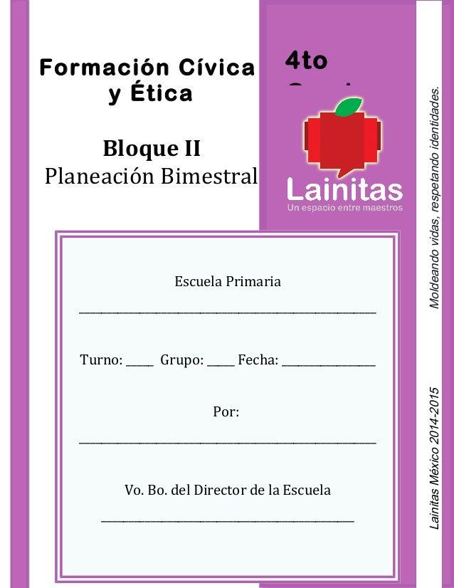 4to Grado Formación Cívica y Ética Bloque II Planeación Bimestral Escuela Primaria _______________________________________...