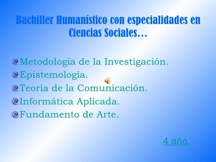 Bachiller Humanístico con especialidades en Ciencias Sociales… <ul><li>Metodología de la Investigación. </li></ul><ul><li>...