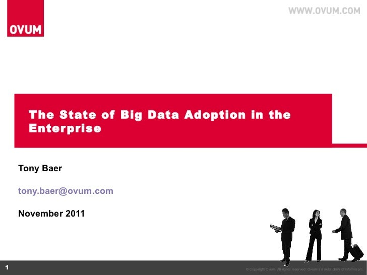 The State of Big Data Adoption in the Enterprise Tony Baer [email_address] November 2011