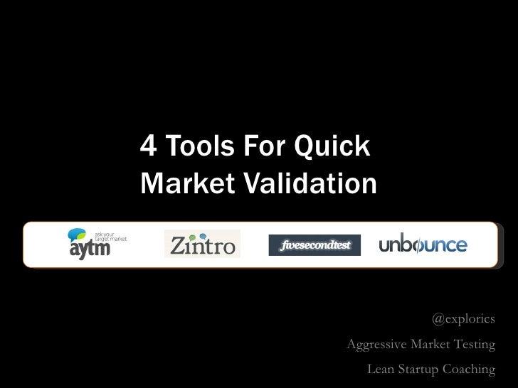 4 Tools For QuickMarket Validation                            @explorics              Aggressive Market Testing           ...