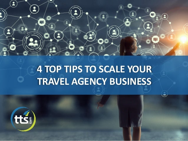 4 TOP TIPS TO SCALE YOUR TRAVEL AGENCY BUSINESS