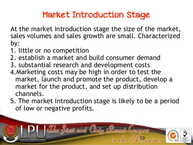 19 At the market introduction stage the size of the market, sales volumes and sales growth are small. Characterized by: 1....