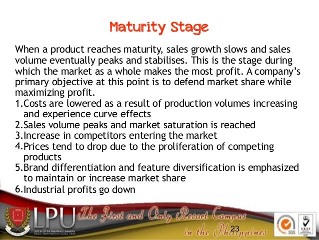 23 When a product reaches maturity, sales growth slows and sales volume eventually peaks and stabilises. This is the stage...