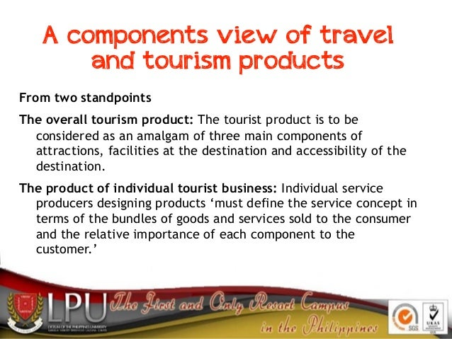 A components view of travel and tourism products From two standpoints The overall tourism product: The tourist product is ...