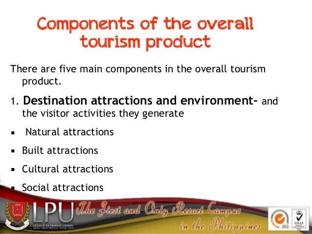Components of the overall tourism product There are five main components in the overall tourism product. 1. Destination at...