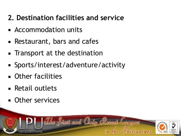 2. Destination facilities and service ▪ Accommodation units ▪ Restaurant, bars and cafes ▪ Transport at the destination ▪ ...