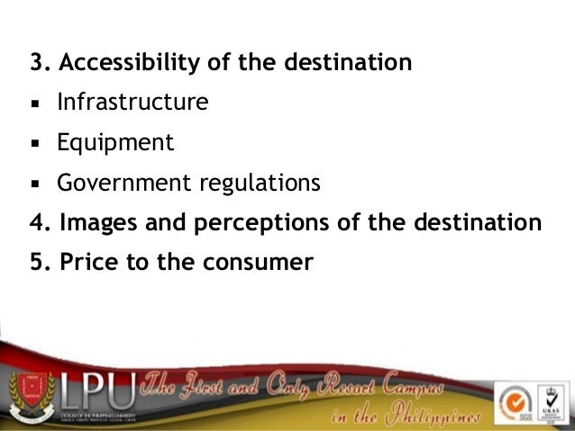 3. Accessibility of the destination ▪ Infrastructure ▪ Equipment ▪ Government regulations 4. Images and perceptions of the...