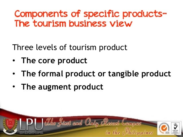 Components of specific products- The tourism business view Three levels of tourism product • The core product • The formal...