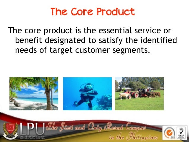 The Core Product The core product is the essential service or benefit designated to satisfy the identified needs of target...