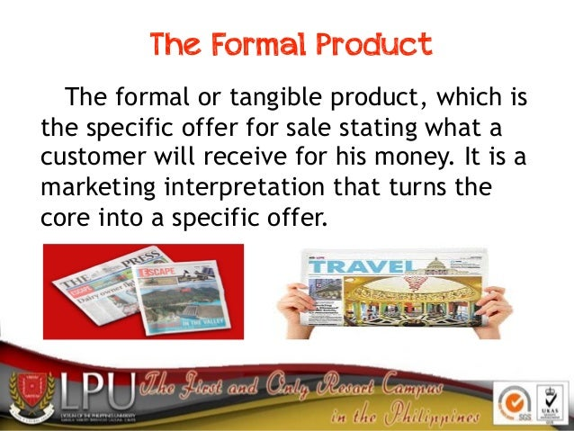 The Formal Product The formal or tangible product, which is the specific offer for sale stating what a customer will recei...