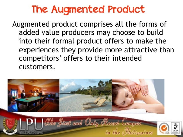 The Augmented Product Augmented product comprises all the forms of added value producers may choose to build into their fo...