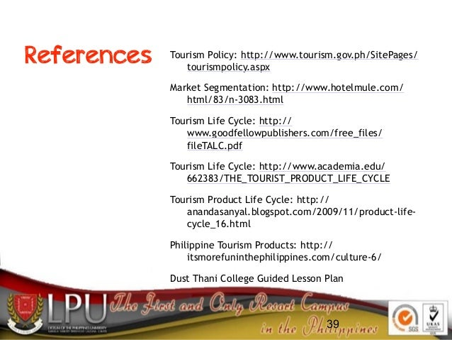 References Tourism Policy: http://www.tourism.gov.ph/SitePages/ tourismpolicy.aspx Market Segmentation: http://www.hotelmu...