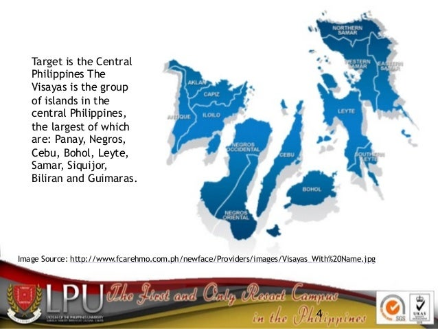 4 Image Source: http://www.fcarehmo.com.ph/newface/Providers/images/Visayas_With%20Name.jpg Target is the Central Philippi...