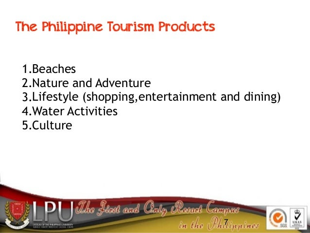 7 1.Beaches 2.Nature and Adventure 3.Lifestyle (shopping,entertainment and dining) 4.Water Activities 5.Culture The Philip...