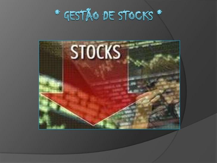    Gestão de stocks é uma área crucial da    administração das empresas, pois o    desempenho nesta área tem reflexos    ...