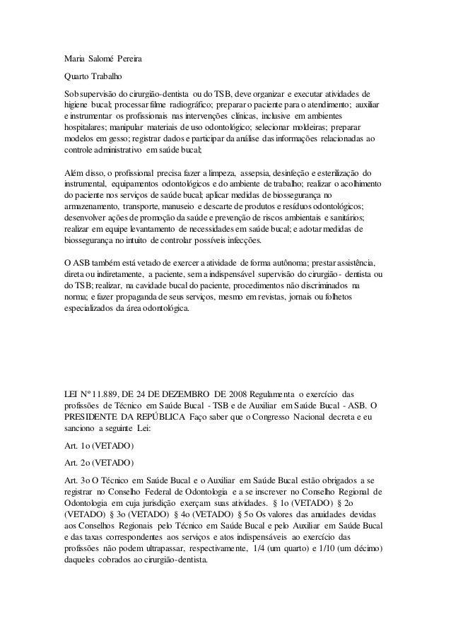 Maria Salomé Pereira Quarto Trabalho Sob supervisão do cirurgião-dentista ou do TSB, deve organizar e executar atividades ...