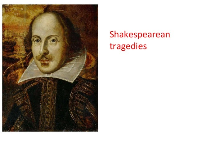 shakespearean tragedies William shakespeare, 1564–1616, english dramatist and poet, b stratford-upon-avon he is widely considered the greatest playwright who ever lived.