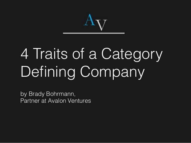 4 Traits of a Category Defining Company by Brady Bohrmann, Partner at Avalon Ventures