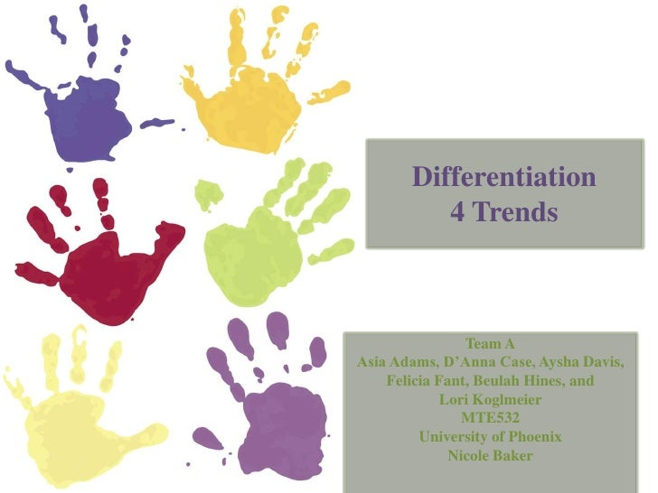 Differentiation4 Trends<br />Team A<br />Asia Adams, D'Anna Case, Aysha Davis,<br />Felicia Fant, Beulah Hines, and <br />...